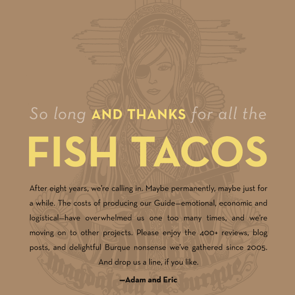 So long and thanks for all the fish tacos; we're shuttering the Guide, for a while, at least.